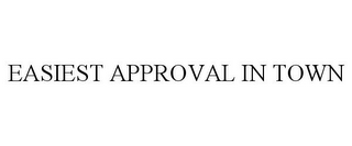 mark for EASIEST APPROVAL IN TOWN, trademark #85340134