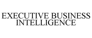 mark for EXECUTIVE BUSINESS INTELLIGENCE, trademark #85340196