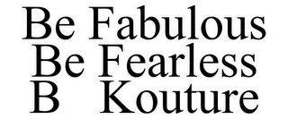 mark for BE FABULOUS BE FEARLESS B KOUTURE, trademark #85340216