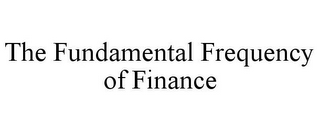 mark for THE FUNDAMENTAL FREQUENCY OF FINANCE, trademark #85340276