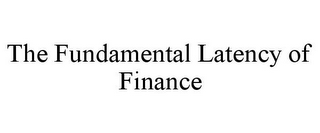 mark for THE FUNDAMENTAL LATENCY OF FINANCE, trademark #85340288