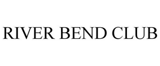 mark for RIVER BEND CLUB, trademark #85340434