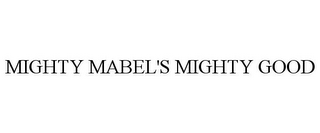 mark for MIGHTY MABEL'S MIGHTY GOOD, trademark #85343911