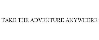mark for TAKE THE ADVENTURE ANYWHERE, trademark #85344327