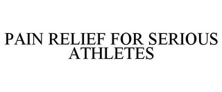 mark for PAIN RELIEF FOR SERIOUS ATHLETES, trademark #85344400