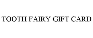 mark for TOOTH FAIRY GIFT CARD, trademark #85346156