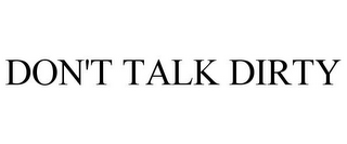 mark for DON'T TALK DIRTY, trademark #85346886