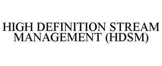 mark for HIGH DEFINITION STREAM MANAGEMENT (HDSM), trademark #85349432
