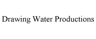 mark for DRAWING WATER PRODUCTIONS, trademark #85349891