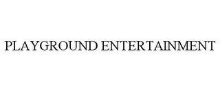 mark for PLAYGROUND ENTERTAINMENT, trademark #85350378