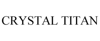 mark for CRYSTAL TITAN, trademark #85350550