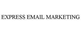 mark for EXPRESS EMAIL MARKETING, trademark #85350586