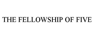 mark for THE FELLOWSHIP OF FIVE, trademark #85351093
