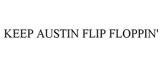 mark for KEEP AUSTIN FLIP FLOPPIN', trademark #85351565