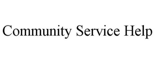 mark for COMMUNITY SERVICE HELP, trademark #85351579
