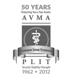 mark for 50 YEARS PROTECTING YOU & YOUR ASSETS AV M A VETERINARIANS SERVING VETERINARIANS P L I T SECURITY·STABILITY·STRENGTH 1962-2012, trademark #85351953