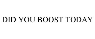 mark for DID YOU BOOST TODAY, trademark #85352846