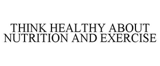 mark for THINK HEALTHY ABOUT NUTRITION AND EXERCISE, trademark #85354048