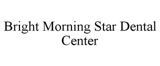 mark for BRIGHT MORNING STAR DENTAL CENTER, trademark #85354241