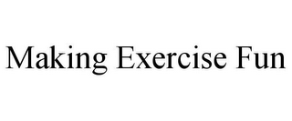 mark for MAKING EXERCISE FUN, trademark #85354395