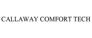 mark for CALLAWAY COMFORT TECH, trademark #85354605