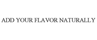 mark for ADD YOUR FLAVOR NATURALLY, trademark #85354735
