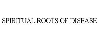 mark for SPIRITUAL ROOTS OF DISEASE, trademark #85354861
