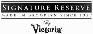 mark for SIGNATURE RESERVE MADE IN BROOKLYN SINCE 1929 BY VICTORIA, trademark #85355114