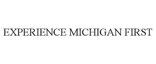 mark for EXPERIENCE MICHIGAN FIRST, trademark #85355335
