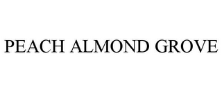 mark for PEACH ALMOND GROVE, trademark #85355847