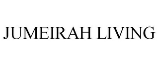 mark for JUMEIRAH LIVING, trademark #85356027