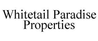 mark for WHITETAIL PARADISE PROPERTIES, trademark #85357429