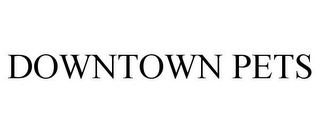 mark for DOWNTOWN PETS, trademark #85358134