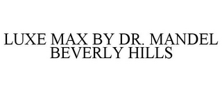 mark for LUXE MAX BY DR. MANDEL BEVERLY HILLS, trademark #85358630