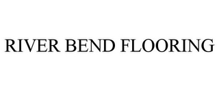 mark for RIVER BEND FLOORING, trademark #85359188