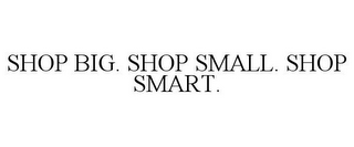 mark for SHOP BIG. SHOP SMALL. SHOP SMART., trademark #85360009