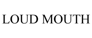 mark for LOUD MOUTH, trademark #85360224