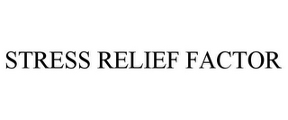 mark for STRESS RELIEF FACTOR, trademark #85360483