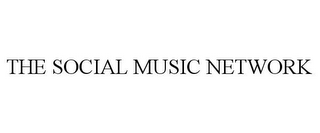 mark for THE SOCIAL MUSIC NETWORK, trademark #85362732