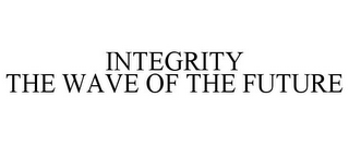 mark for INTEGRITY THE WAVE OF THE FUTURE, trademark #85362874