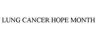 mark for LUNG CANCER HOPE MONTH, trademark #85362944