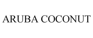 mark for ARUBA COCONUT, trademark #85363233