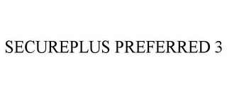 mark for SECUREPLUS PREFERRED 3, trademark #85363267