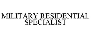 mark for MILITARY RESIDENTIAL SPECIALIST, trademark #85363288