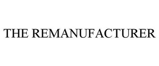 mark for THE REMANUFACTURER, trademark #85363427