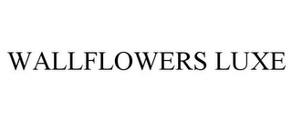 mark for WALLFLOWERS LUXE, trademark #85364344