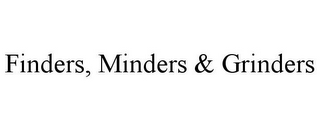mark for FINDERS, MINDERS & GRINDERS, trademark #85364591
