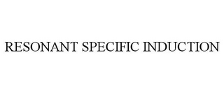 mark for RESONANT SPECIFIC INDUCTION, trademark #85365196