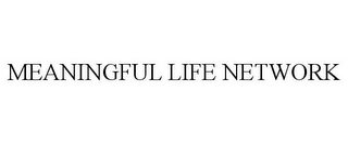 mark for MEANINGFUL LIFE NETWORK, trademark #85365279