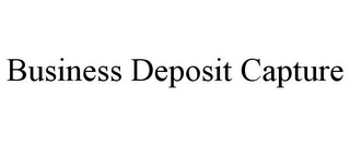 mark for BUSINESS DEPOSIT CAPTURE, trademark #85365389